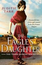 The Eagle's Daughter - A powerful story of war and romance in the Holy Roman Empire ebook by Judith Tarr