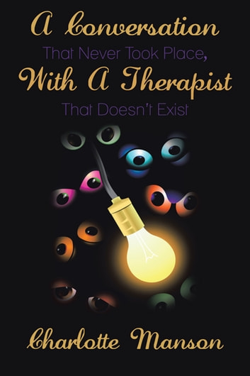 A Conversation That Never Took Place, With A Therapist That Doesn't Exist ebook by Charlotte Manson