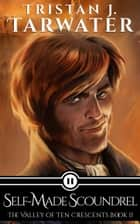Self-Made Scoundrel - The Valley of Ten Crescents, Book 2 ebook by Tristan J. Tarwater