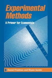 Experimental Methods - A Primer for Economists ebook by Daniel Friedman,Shyam Sunder
