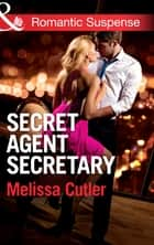 Secret Agent Secretary (Mills & Boon Romantic Suspense) (ICE: Black Ops Defenders, Book 2) eBook by Melissa Cutler