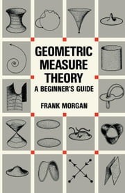 Geometric Measure Theory: A Beginner's Guide ebook by Morgan, Frank