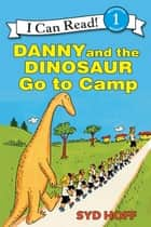 Danny and the Dinosaur Go to Camp ebook by Syd Hoff, Syd Hoff