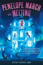Penelope March Is Melting ebook by Jeffrey Michael Ruby