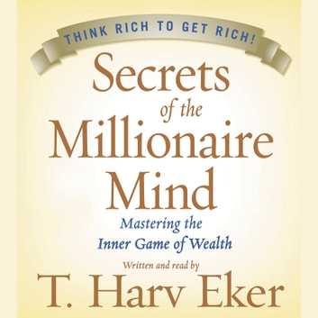 Secrets of the Millionaire Mind - Mastering the Inner Game of Wealth audiobook by T. Harv Eker
