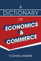 A Dictionary of Economics and Commerce ebook by T. E. Daniel-Kagbare