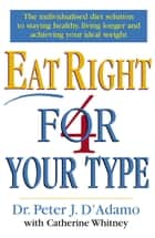 Eat Right 4 Your Type eBook by Dr Peter D'Adamo, Catherine Whitney
