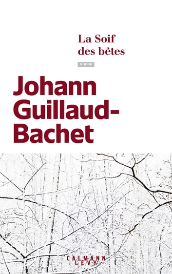 La Soif des bêtes ebook by Johann Guillaud-Bachet