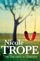 The Secrets in Silence ebook by Nicole Trope