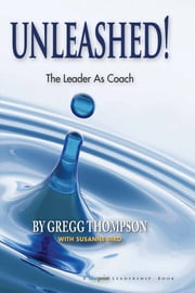Unleashed! - The Leader As Coach ebook by Gregg Thompson, Susanne Biro