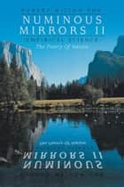 Numinous Mirrors Ii - Science--The Poetry of Nature ebook by Robert Milton