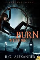 Burn With Me ebook by R.G. Alexander