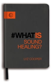 What Is Sound Healing? ebook by Lyz Cooper