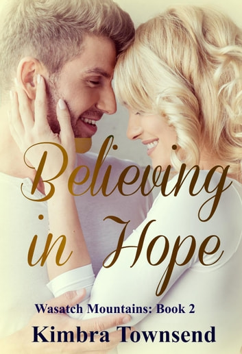 Believing in Hope - Wasatch Mountains, #2 ebook by Kimbra Townsend