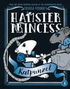 Hamster Princess: Ratpunzel eBook by Ursula Vernon