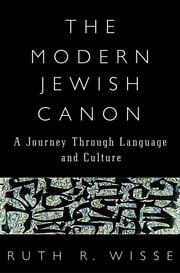 The Modern Jewish Canon - A Journey Through Language and Culture ebook by Ruth R. Wisse