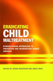 Eradicating Child Maltreatment - Evidence-Based Approaches to Prevention and Intervention Across Services ebook by Alayna Park,BRUCE F. CHORPITA,Harriet Ward,Jane Barlow,Ron Prinz,Jenny Woodman,Donald Findlater,Eric Daleiden,Ruth Gilbert,Arnon Bentovim,Jenny Gray