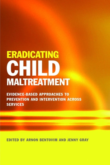 Eradicating Child Maltreatment - Evidence-Based Approaches to Prevention and Intervention Across Services ebook by Alayna Park,BRUCE F. CHORPITA,Jane Barlow,Ron Prinz,Jenny Woodman,Donald Findlater,Eric Daleiden,Ruth Gilbert