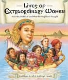 Lives of Extraordinary Women - Rulers, Rebels (and What the Neighbors Thought) ebook by Kathleen Krull, Kathryn Hewitt