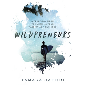 Wildpreneurs - A Practical Guide to Pursuing Your Passion as a Business sesli kitap by Tamara Jacobi
