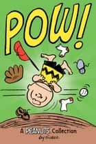 Charlie Brown: POW! (PEANUTS AMP! Series Book 3) - A Peanuts Collection ebook by Charles M. Schulz