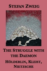The Struggle with the Daemon: Hölderlin, Kleist, Nietzsche ebook by Stefan Zweig