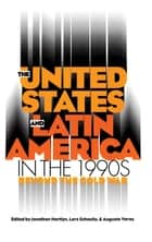 The United States and Latin America in the 1990s ebook by Jonathan Hartlyn,Lars Schoultz,Augusto Varas