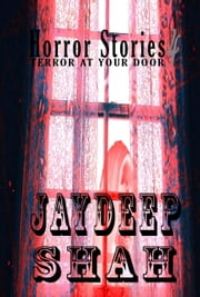 Horror Stories 4 - Terror at Your Door ebook by Jaydeep Shah