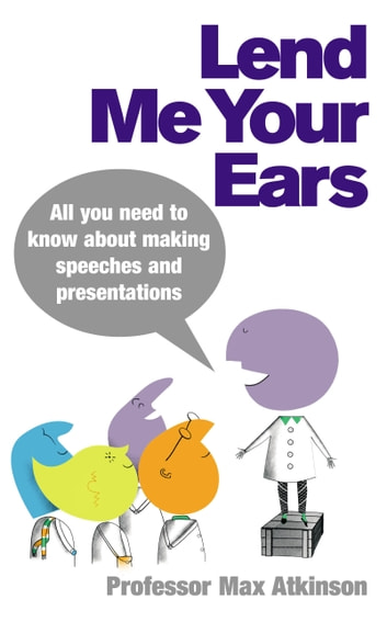 Lend Me Your Ears - All you need to know about making speeches and presentations ebook by Max Atkinson