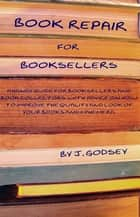 Book Repair for Booksellers ebook by J. Godsey