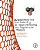 3D Bioprinting and Nanotechnology in Tissue Engineering and Regenerative Medicine ebook by Lijie Grace Zhang, John P Fisher, Kam Leong