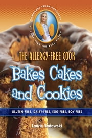 The Allergy-Free Cook Bakes Cakes and Cookies ebook by Laurie Sadowski