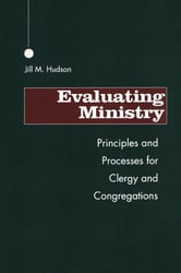 Evaluating Ministry - Principles and Processes for Clergy and Congregations ebook by Jill M. Hudson