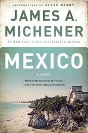 Mexico - A Novel ebook by James A. Michener,Steve Berry