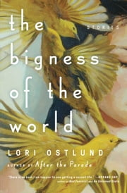 The Bigness of the World - Stories ebook by Lori Ostlund