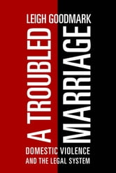 A Troubled Marriage - Domestic Violence and the Legal System ebook by Leigh Goodmark