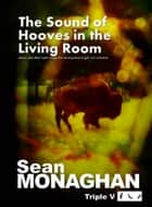 The Sound of Hooves in the Living Room ebook by Sean Monaghan