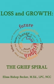 Loss and Growth: The Grief Spiral ebook by Elissa Bishop-Becker