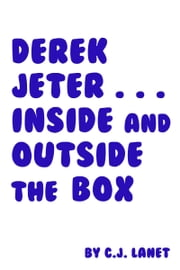 Derek Jeter... Inside and Outside the Box ebook by C.J. Lanet