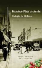 Callejón de Dolores eBook by Francisco Pérez de Antón