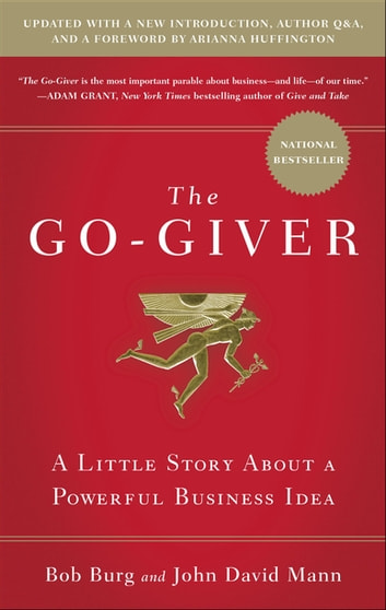 The Go-Giver, Expanded Edition - A Little Story About a Powerful Business Idea ebook by Bob Burg,John David Mann