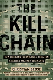 The Kill Chain - How Emerging Technologies Threaten America's Military Dominance ebook by Christian Brose
