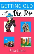 Getting Old is To Die For ebook by Rita Lakin