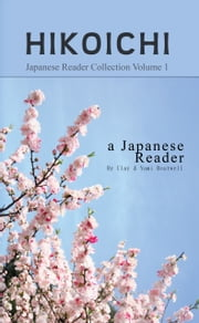 Japanese Reader Collection Volume 1: Hikoichi ebook by Clay Boutwell,Yumi Boutwell