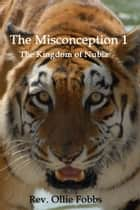 The Misconception 1 - The Kingdom of Nubia ebook by Rev. Ollie Fobbs
