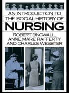 An Introduction to the Social History of Nursing ebook by Robert Dingwall, Anne Marie Rafferty, Charles Webster