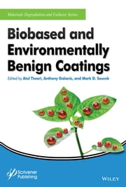 Biobased and Environmentally Benign Coatings ebook by Atul Tiwari,Anthony Galanis,Mark D. Soucek