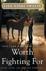 Worth Fighting For - Love, Loss, and Moving Forward ebook by Lisa Niemi Swayze
