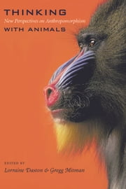 Thinking with Animals - New Perspectives on Anthropomorphism ebook by Lorraine Daston,Gregg Mitman