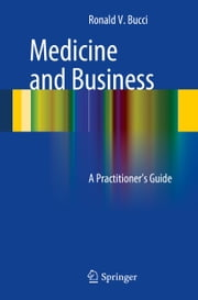 Medicine and Business - A Practitioner's Guide ebook by Ronald V. Bucci